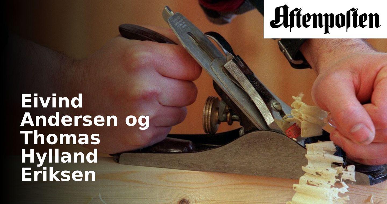 Det brenner i håndverksyrkene | Eivind Andersen og Thomas Hylland Eriksen